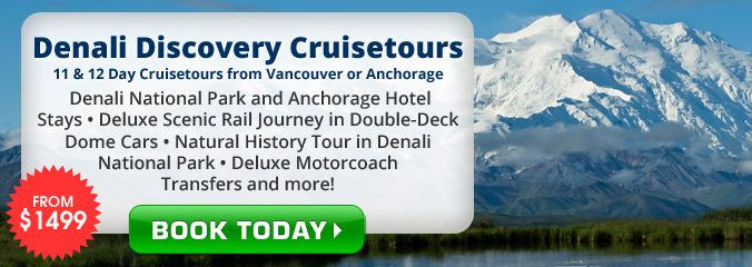 Denali Discovery Cruisetours from Vancouver or Anchorage